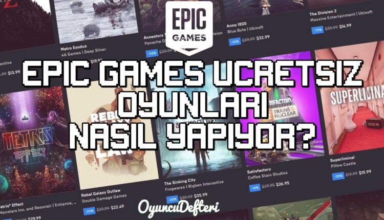 Epic Games Ücretsiz oyunları nasıl yapıyor?