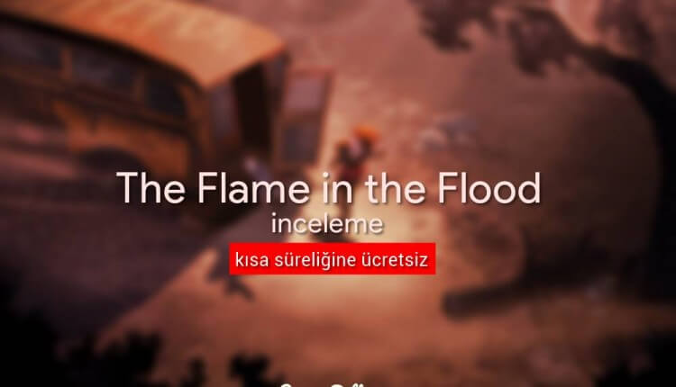 The Flame in the Flood inceleme